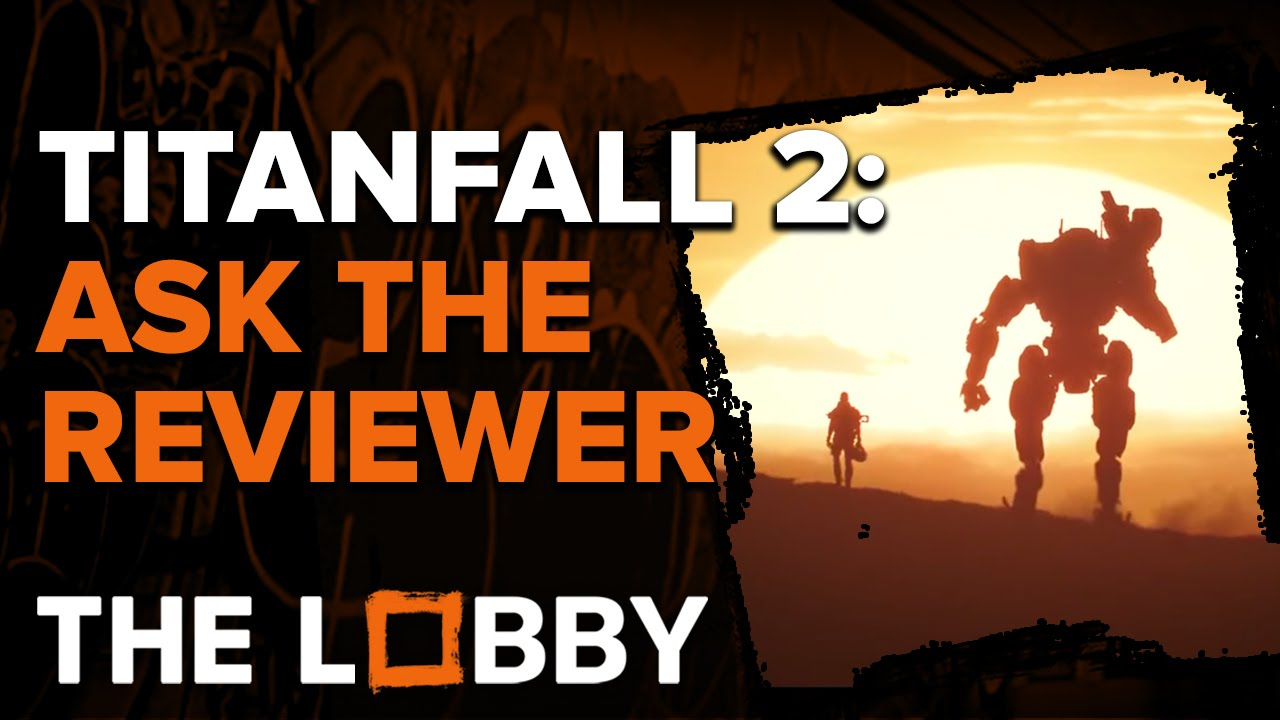 Titanfall 2: Ask the Reviewer – The Lobby