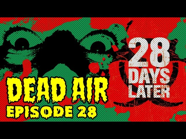 28 Days Later – Dead Air Episode 28