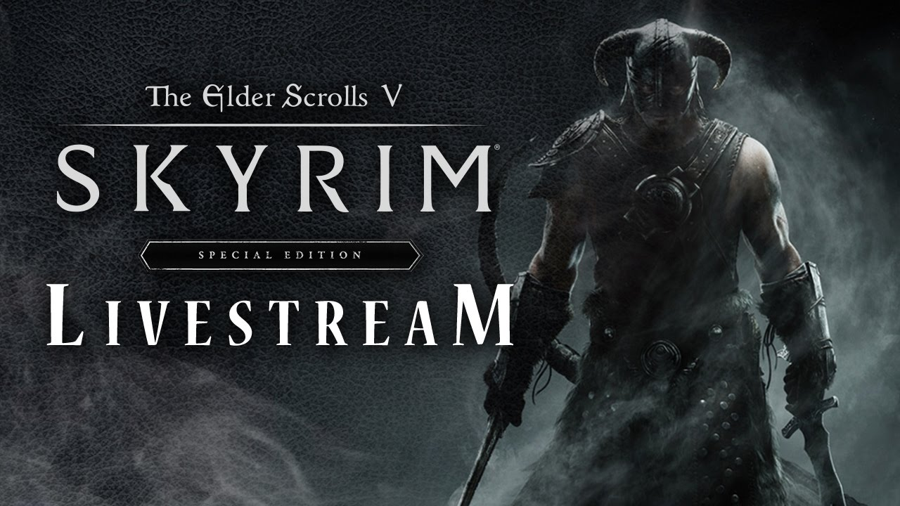 The Elder Scrolls V: Skyrim Special Edition Livestream