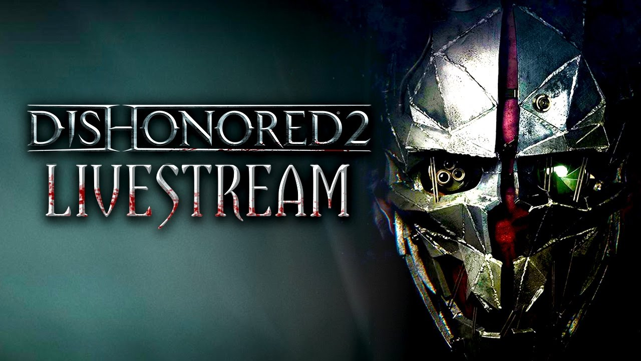 Dishonored 2 Gameplay Livestream with the Devs
