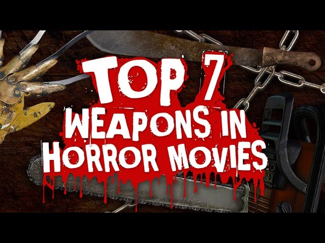 Top 7 Weapons In Horror Movies