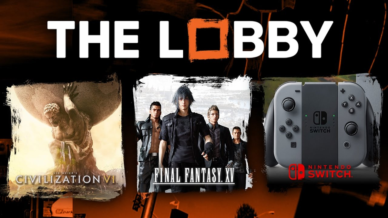 Civilization 6, Final Fantasy XV, Dark Souls 3 DLC, Nintendo Switch, Titanfall 2 review – The Lobby