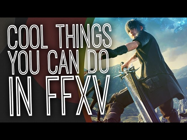 5 Of The Coolest Things You Can Do In Final Fantasy XV – The Gist