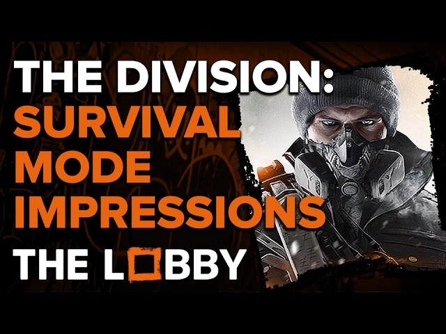 The Division: Survival Mode Impressions – The Lobby