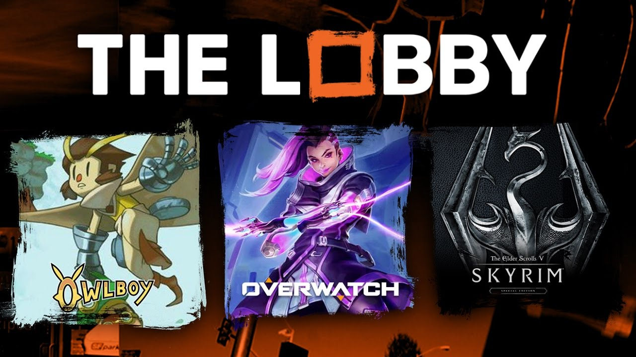 Owlboy, Overwatch Character Speculation, Blizzards Next Game, Skyrim Special Edition – The Lobby
