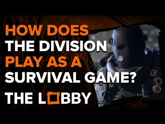 How Does The Division Play As a Survival Game? – The Lobby