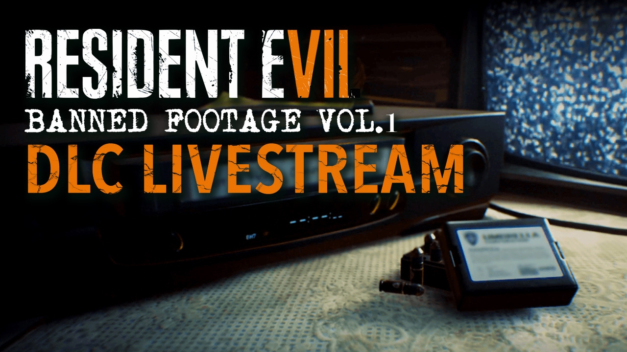 Resident Evil 7 Banned Footage Vol. 1 DLC Livestream