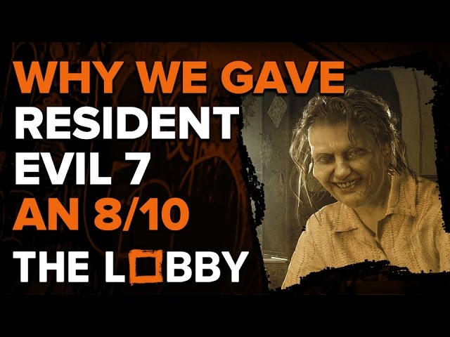 Why We Gave Resident Evil 7 an 8/10 – The Lobby