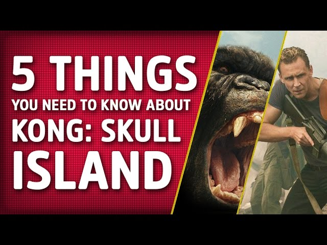 5 Things You Need To Know About Kong: Skull Island