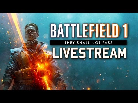 Battlefield 1 – They Shall Not Pass DLC Livestream