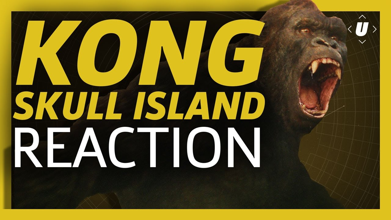 Kong: Skull Island Reaction