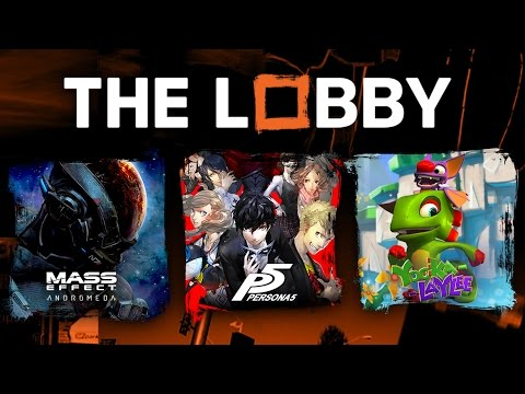 Mass Effect: Andromeda, Persona 5, Yooka-Laylee, Buggy AAA Games – The Lobby
