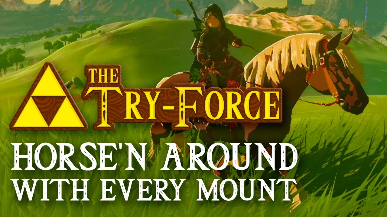 Zelda Breath of the Wild The Try Force: Horse'n Around With Every Mount