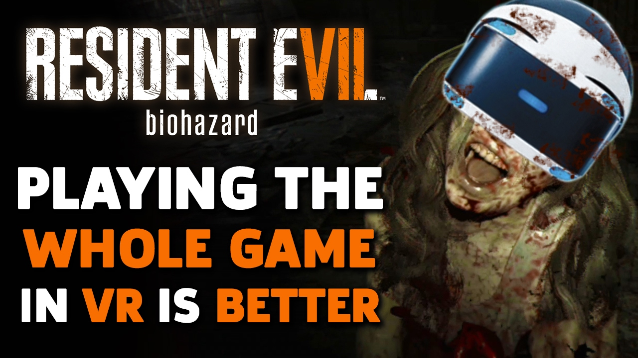 Resident Evil 7 Is Better Played All In VR